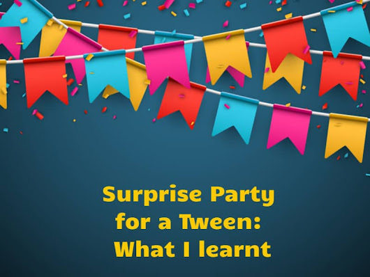5 Things I learnt about throwing a Surprise Party for my Tween