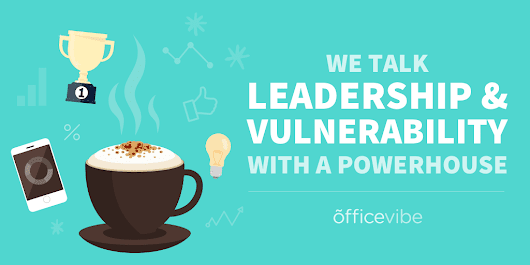 We Talk Leadership And Vulnerability With A Powerhouse