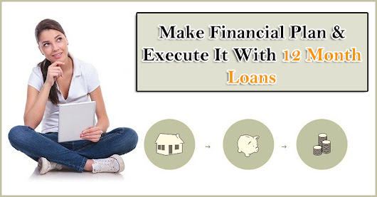 Make Annual Financial Plan & Execute It with 12 Month Loans (Posts by Rosie Wilson)