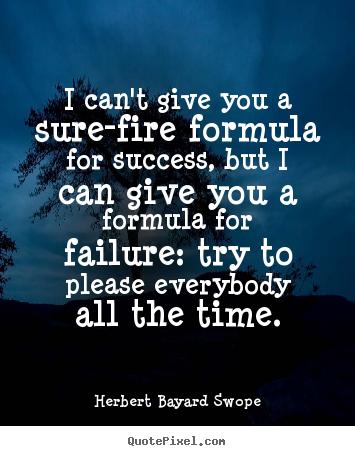 Herbert Bayard Swopes Famous Quotes Quotepixelcom