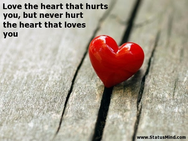 Love The Heart That Hurts You But Never Hurt The Statusmindcom