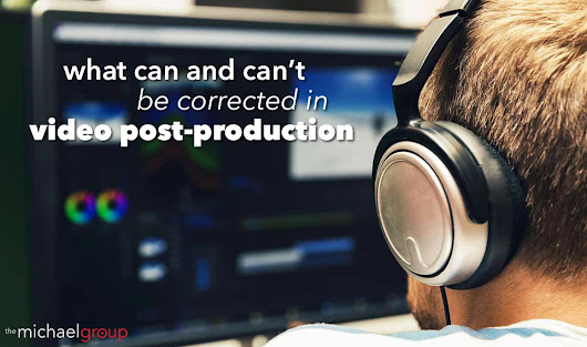 Video Post-Production | What Can And Cannot Be Corrected