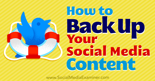 How to Back Up Your Social Media Content : Social Media Examiner