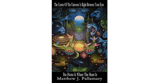 Book giveaway for The Center Of The Universe Is Right Between Your Eyes But Home Is Where The Heart Is by Matthew J. Pallamary Nov 21-Dec 29, 2017