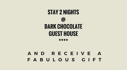 STAY 2 NIGHTS & Receive a FABULOUS gift pack - Dark Chocolate Guest House