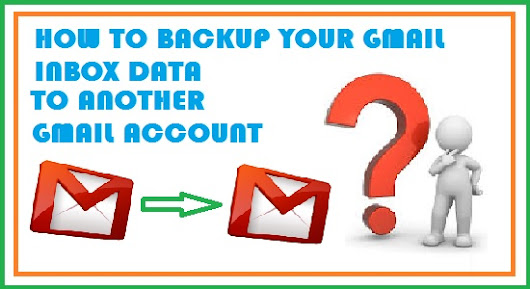 How to Backup your Gmail Inbox data to Another Gmail Account - Technotrait