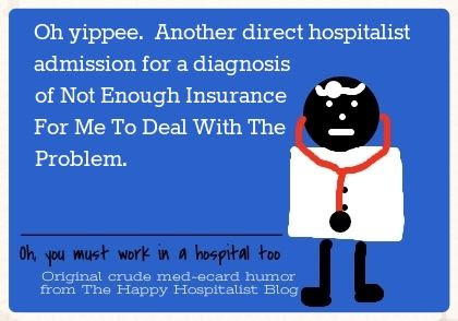 Oh yippee.  Another direct hospitalist admission for a diagnosis of Not Enough Insurance For Me To Deal With The Problem doctor ecard humor photo.