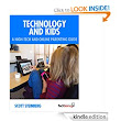 Amazon.com: Technology and Kids: A High-Tech and Online Parenting Guide eBook: Johner Riehl, Scott Steinberg: Kindle Store