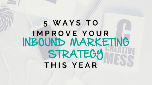 5 Ways to Improve Your Inbound Marketing Strategy This Year