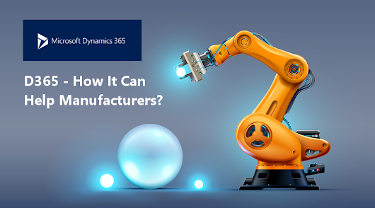 Dynamics 365 Manufacturing - How It Can Help Manufacturers