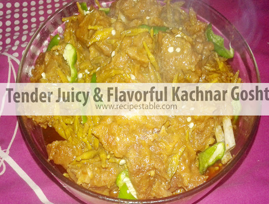 Tender Juicy and Flavorful Kachnar Gosht