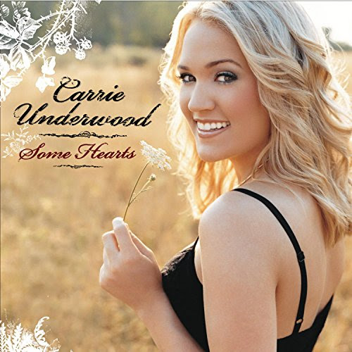 Some Hearts - Carrie Underwood