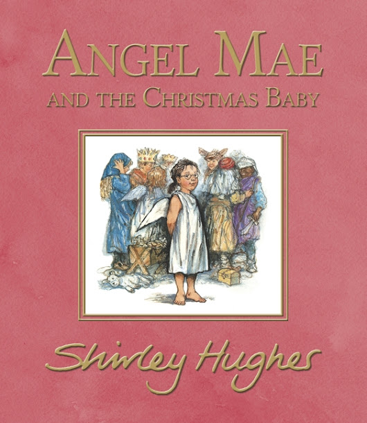 Lari Don recommends Angel Mae and the Christmas Baby by Shirley Hughes · Story Snug