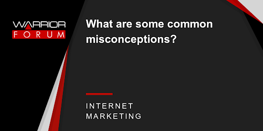 What are some common misconceptions? | Warrior Forum - The #1 Digital Marketing Forum & Marketplace