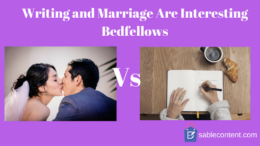 Why Writing and Marriage Are Interesting Bedfellows - Sable Content