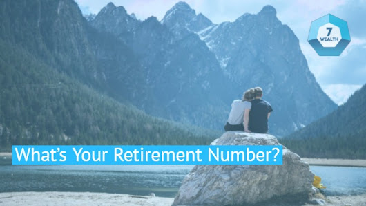 What's Your Retirement Number? - 7 Wealth