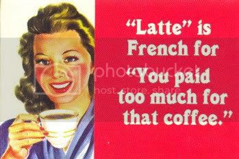 latte is french for you paid too much for that coffee Pictures, Images and Photos
