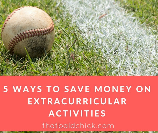 5 Ways to Save Money on Extracurricular Activities - That Bald Chick®