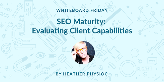 SEO Maturity: Evaluating Client Capabilities - Whiteboard Friday