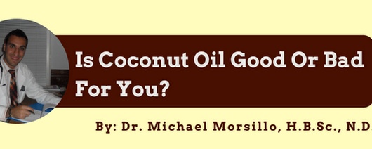 Is Coconut Oil Good Or Bad For You? | Newmarket Naturopathic Clinic - Dr. Michael Morsillo 905-898-1844 ext. 135