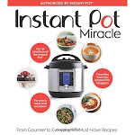 Instant Pot Miracle From Gourmet To Everyday, 175 Must-have Recipes