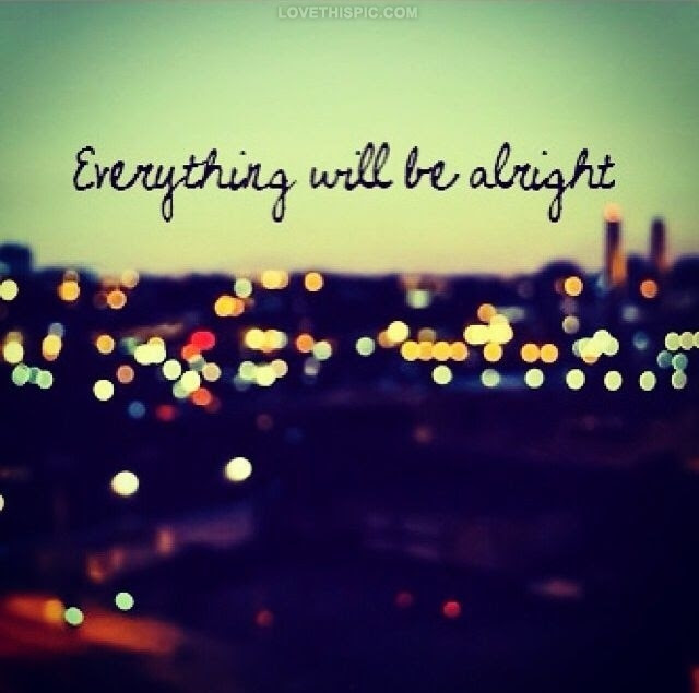 Everything Will Be Alright Pictures Photos And Images For Facebook