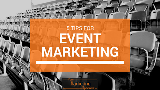 5 Tips for Event Marketing - Your Marketing Specialist