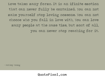 Quotes About Love Love Takes Many Forms It Is An Ifinite Emotion