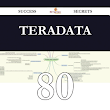Teradata 80 Success Secrets - 80 Most Asked Questions On Teradata - What You Need To Know