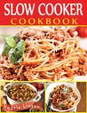 Slow Cooker Cookbook: Healthy And Easy To Made Slow Cooker Recipes.