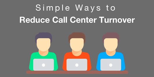 Simple Ways to Reduce Call Center Turnover