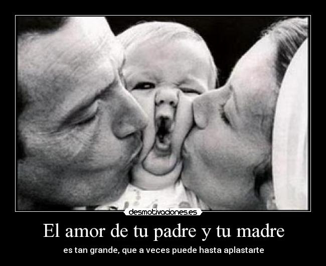 El Amor De Tu Padre Y Tu Madre Desmotivaciones