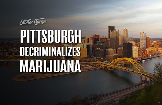 Pittsburgh Decriminalizes Marijuana - Stoner Things