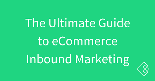 Ultimate Guide to eCommerce Inbound Marketing