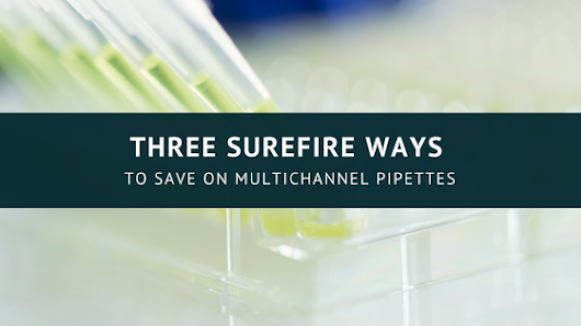 Three Surefire Ways To Save On Multichannel Pipettes