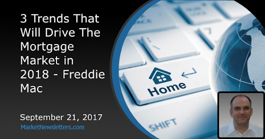 3 Trends That Will Drive The Mortgage Market in 2018 - Freddie Mac