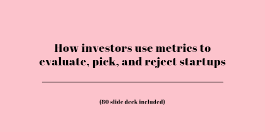 The red flags and magic numbers that investors look for in your startup's metrics - 80 slide deck included!