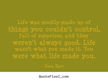 Sara Zarr Picture Quotes Life Was Mostly Made Up Of Things You