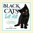 Amazon.com: Black Cats Tell All: True Tales And Inspiring Images (9780998059198): Layla Morgan Wilde: Books