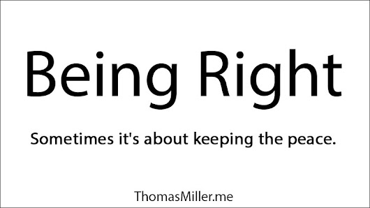 "Being Right is Not Always ""Right"" - Ramblings. By, Thomas."