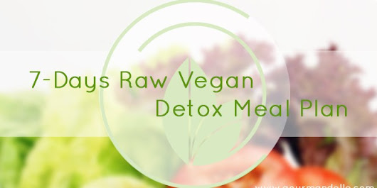 7-Days Raw Vegan Detox Meal Plan- FREE Printable - Gourmandelle |