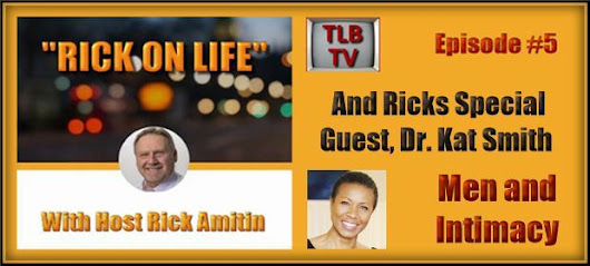 TLBTV: Rick On Life – Men & Intimacy, With Guest – Dr. Kat Smith