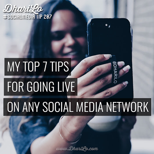 My Top 7 Tips For Going Live On Instagram, Facebook or Twitter - DhariLo #SocialMedia