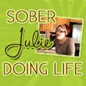 Sober Julie Doing Life
