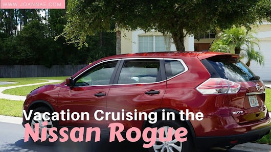 Vacation Cruising in the Nissan Rogue - Joanna E