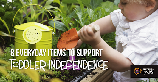 8 Everyday Items to Support Toddler Independence | Montessori Rocks