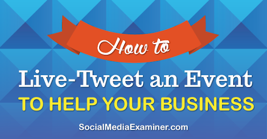 How to Live-Tweet an Event to Help Your Business |