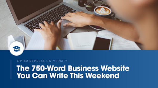 The 750-Word Business Website You Can Write This Weekend — OptimizePress