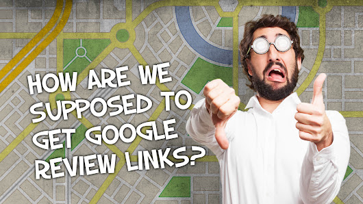 How To Get Google Review Links After The G+ Update