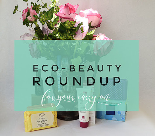 #EcoBeauty Products for your Travel Bag #EarthDay - Green With Renvy